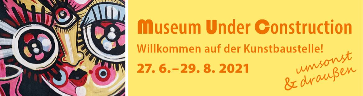 Veranstaltungen im Innenhof der LUDWIGGALERIE zum Projekt MUSEUM UNDER CONSTRUCTION vom 27.6. bis 29.8.2021